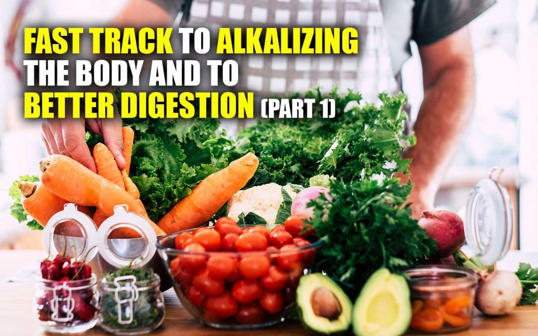 Fast Track to Alkalizing the Body and to Better Digestion – Part #1