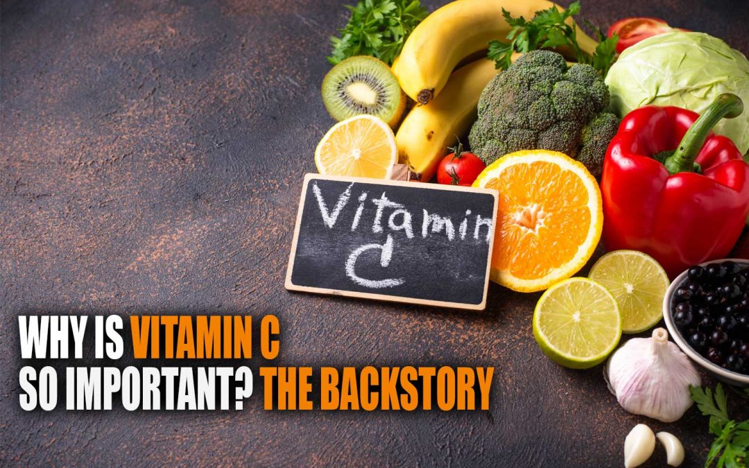Why is Vitamin C So Important? The Backstory of America's Most Well-Known Vitamin