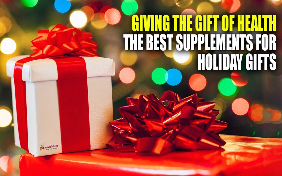 Giving the Gift of Health – The Best Supplements for Holiday Gifts