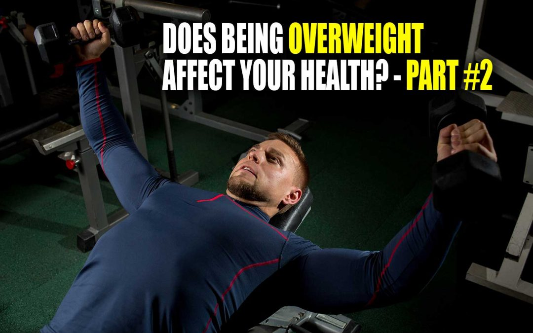 Does Being Overweight Affect Your Health? – Part #2