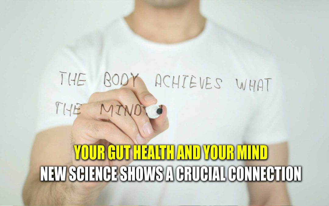 (VIDEO) Your Gut Health and Your Mind – New Science Shows a Crucial Connection
