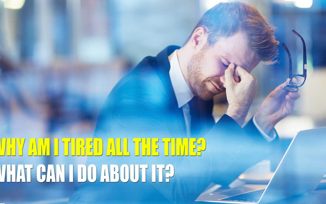 Why Am I Tired All the Time? – What Can I Do About It? (with VIDEO)